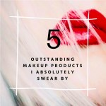 5 Outstanding Makeup Products I Absolutely Swear By