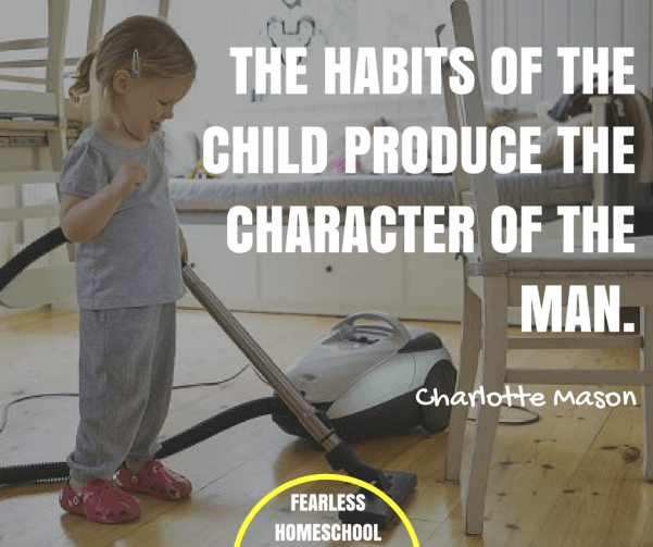 The habits of the child produce the character of the man - Charlotte Mason homeschooling quote featured on Fearless Homeschool.