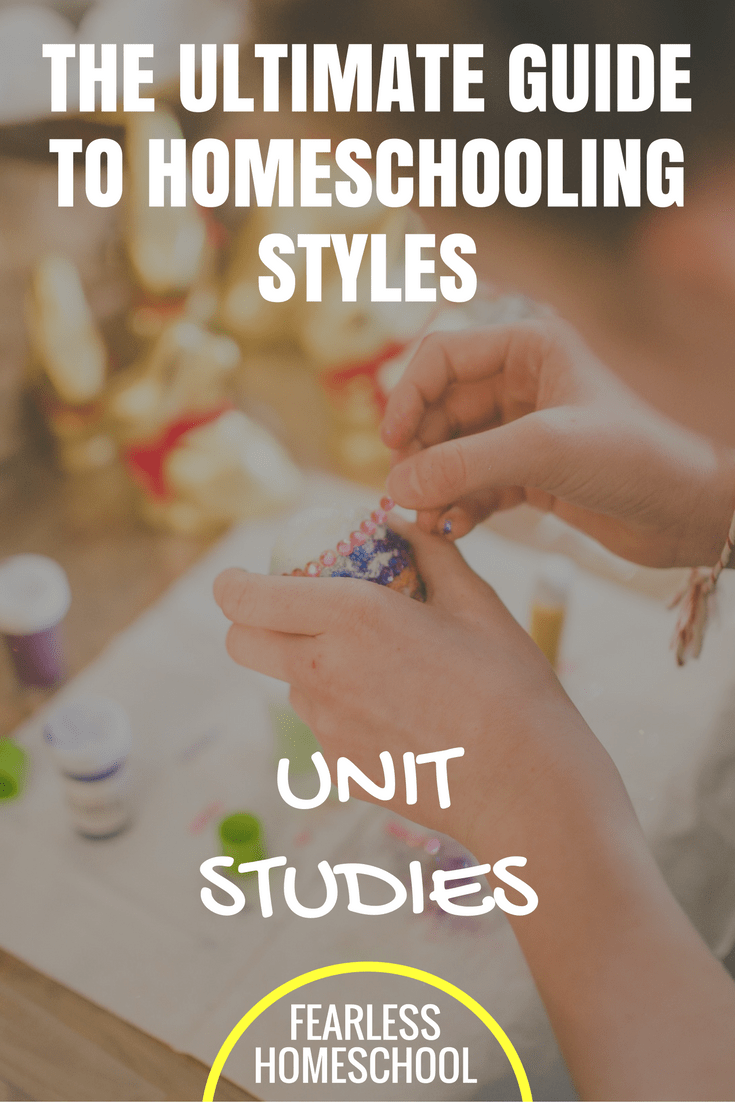 Unit Studies in Homeschooling - The Ultimate Guide to Homeschooling Styles from Fearless Homeschool