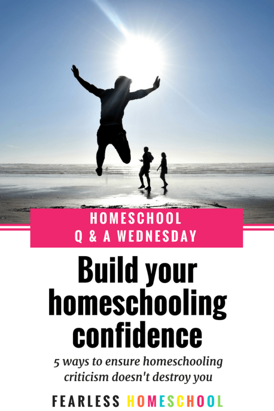 5 ways to build your homeschooling confidence so that criticism doesn't destroy you.