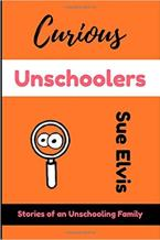 Curious Unschoolers by Sue Elvis