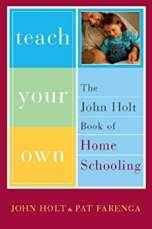 Teach your Own - John Holt and Pat Farenga