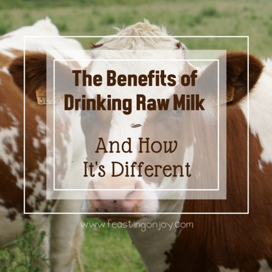 The Benefits of Drinking Raw Milk and How It's Different 6 | Feasting On Joy