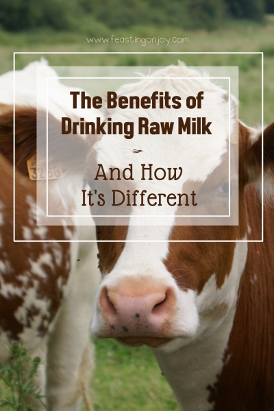The Benefits of Drinking Raw Milk and How It's Different 5 | Feasting On Joy