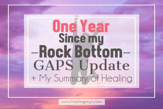 One Year Since my Rock Bottom {GAPS Update + My Summary of Healing} 1 | Feasting On Joy
