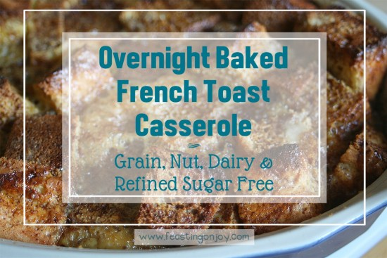 Overnight Baked French Toast Casserole {Grain, Nut, Dairy & Refined Sugar Free} 1 | Feasting On Joy