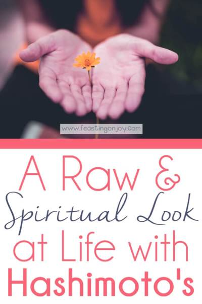 A Raw and Spiritual Look at Life with Hashimoto's | Feasting On Joy