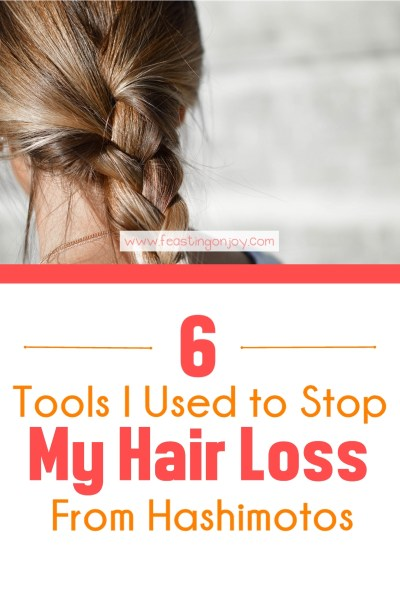 6 Tools I Used to Stop My Hair Loss From Hashimotos | Feasting On Joy