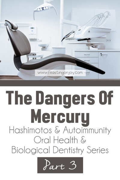 The Dangers of Dental Mercury | Holistic Oral Health Series Part 3 (3) | Feasting On Joy