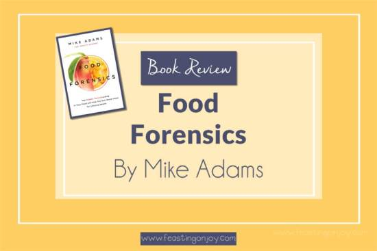 Are You Poisoning Yourself Unknowingly {Food Forensics Book Review} 1 | Feasting On Joy