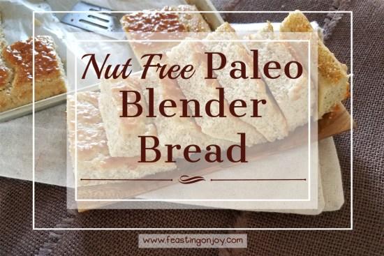 Nut Free Paleo Blender Bread | Feasting On Joy