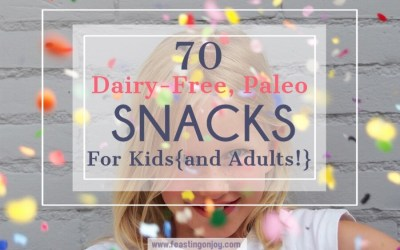 70 Dairy-Free, Paleo Snacks For Kids {and Adults!}