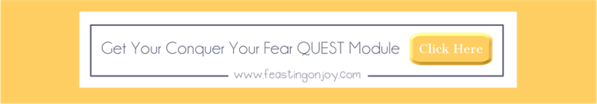 Conquer Your Fear QUEST Module | Feasting On Joy