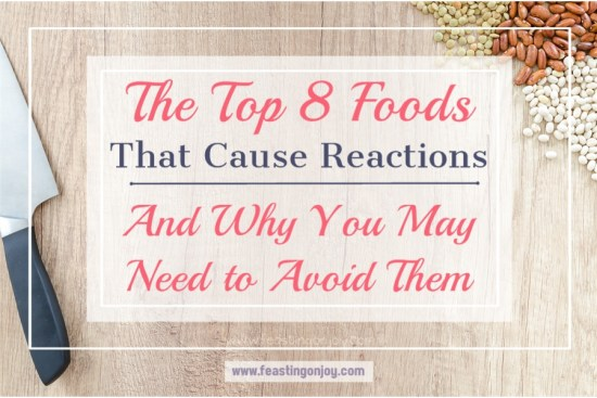 The Top 8 Foods That Cause Reactions and Why You May Need To Avoid Them 1   Feasting On Joy
