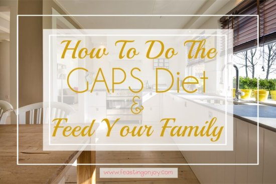 How to do the GAPS Diet and Feed Your Family 1 | Feasting On Joy