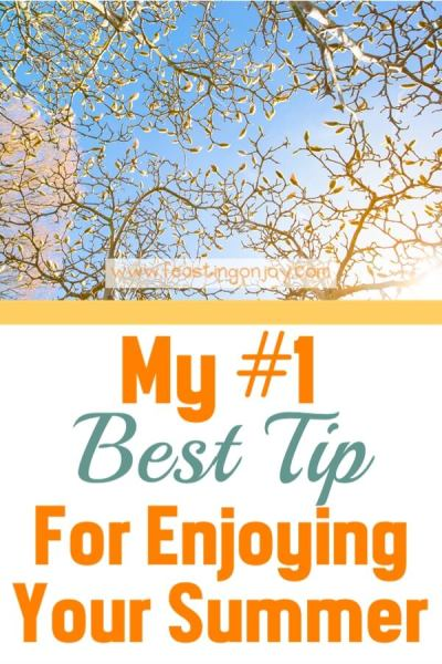My Number One Best Tip For Enjoying Your Summer | Feasting On Joy