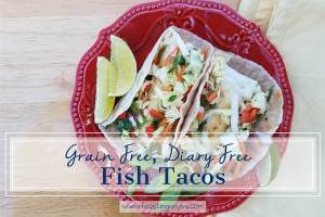 Grain Free, Dairy Free Whole Food Fish Tacos