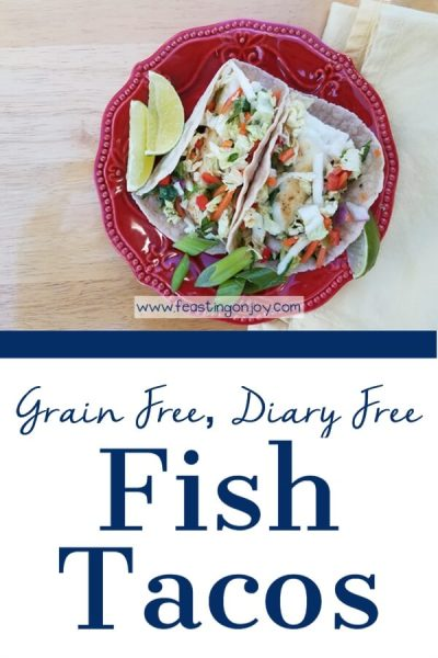 Grain Free Dairy Free Whole Food Fish Tacos | Feasting On Joy