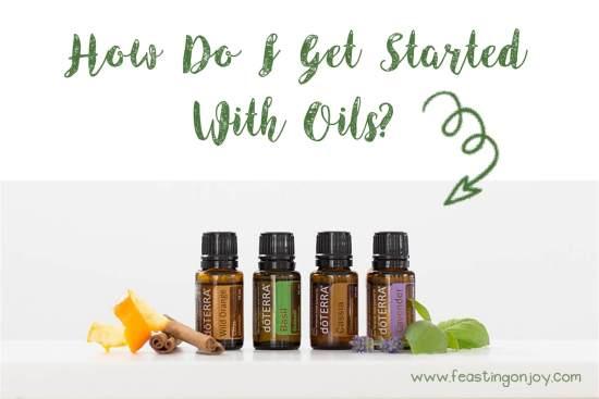 How do I Get Started with Essential Oils | FeastingOnJoy Oils