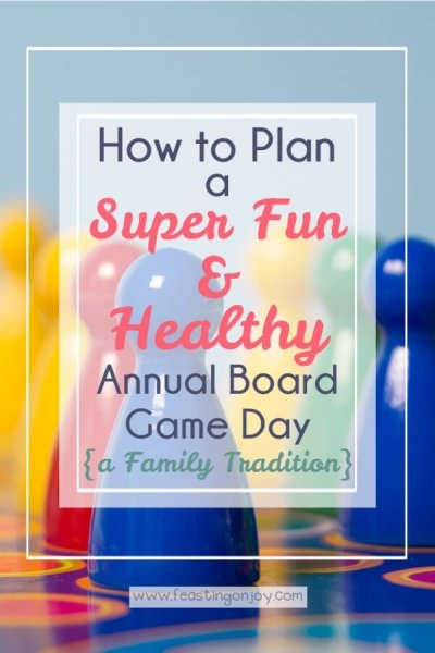 How to Plan a Super Fun & Health Annual Board Game Day | Feasting On Joy