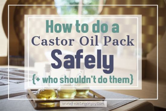 How to do a Castor Oil Pack Safely {+ Who Shouldn't do Them} 1 | Feasting On Joy