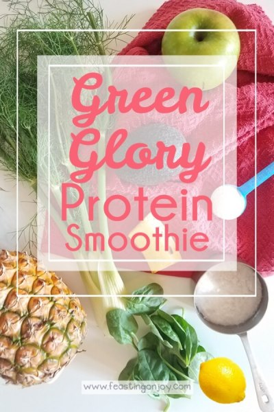 Green Glory Protein Smoothie | Feasting On Joy