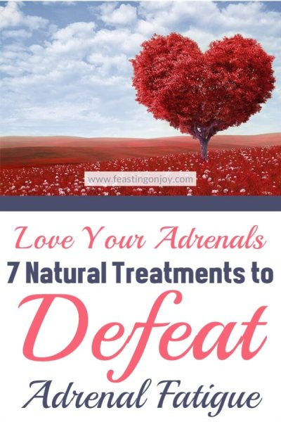 Love Your Adrenals {7 Natural Treatments to Defeat Adrenal Fatigue | Feasting On Joy