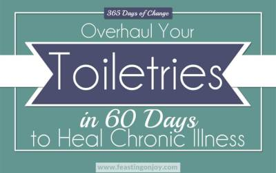 365 Days of Change: Overhaul Your Toiletries in 60 Days to Heal Chronic Illness | Feasting On Joy