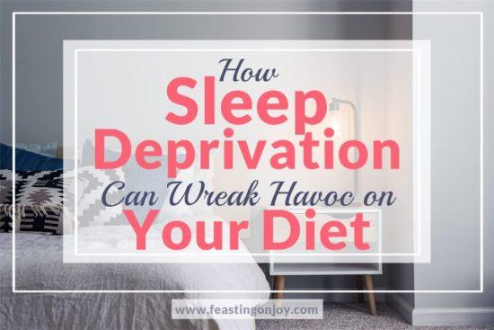 How Sleep Deprivation can Wreak Havoc on Your Diet 1 | Feasting On Joy