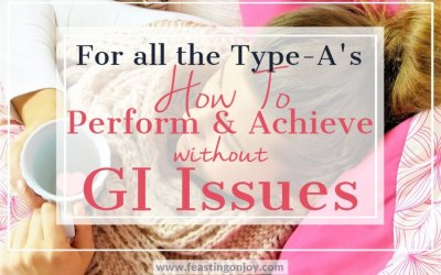 For all the Type A's: How to Perform & Achieve Without GI Issues