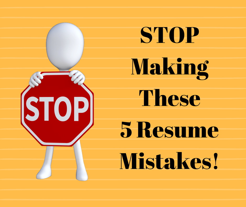 Stop Making These 5 Resume Mistakes Stop Making These 5 Resume ...