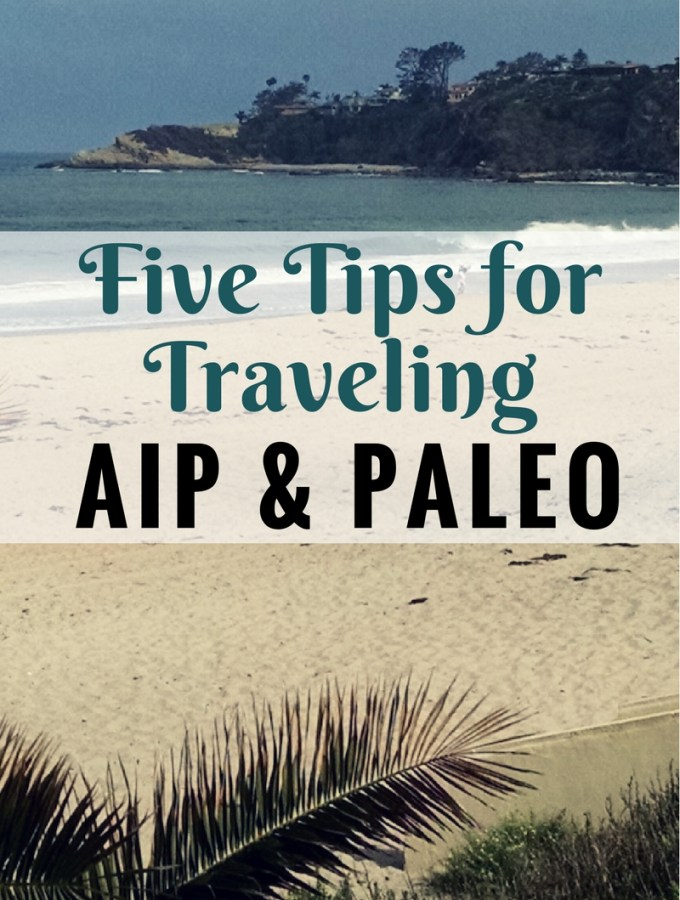Five Tips for Traveling AIP and Paleo