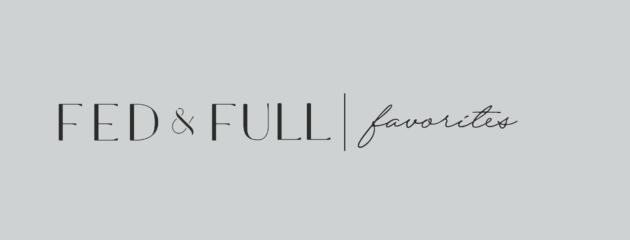 Fed & Full | Favorites