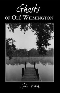 Ghosts of Old Wilmington - John Hirchak