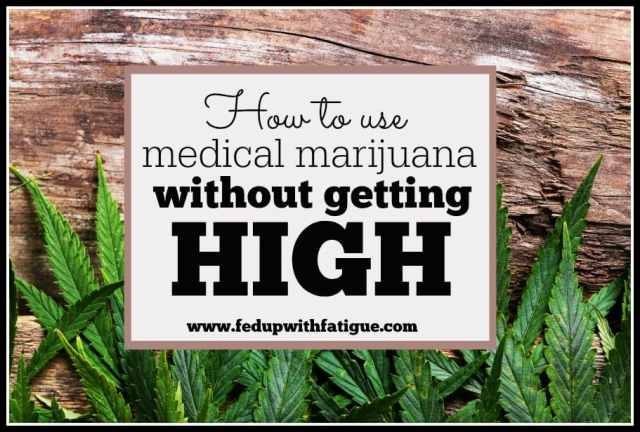 By using CBD-rich cannabis products, you can reap some of the medicinal benefits of marijuana without the high. | FedUpwithFatigue.com