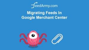 Migrating Feeds In Google Merchant Center