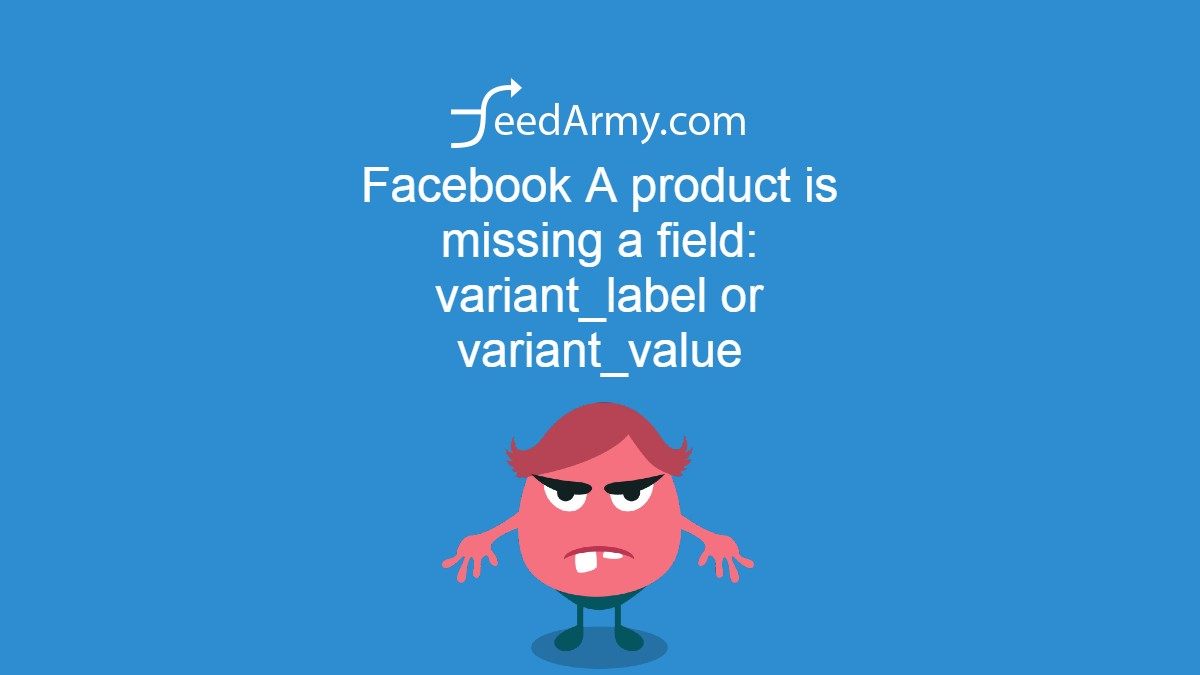 Facebook A product is missing a field: variant_label or variant_value