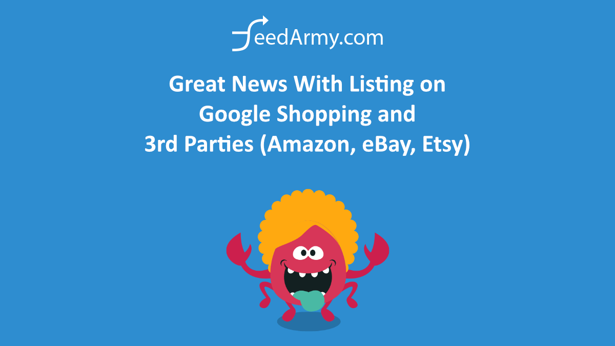 Great News With Listing on Google Shopping and 3rd Parties (Amazon, eBay, Etsy)