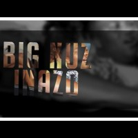 "PREMIERE: Big Nuz - ""Inazo"" 