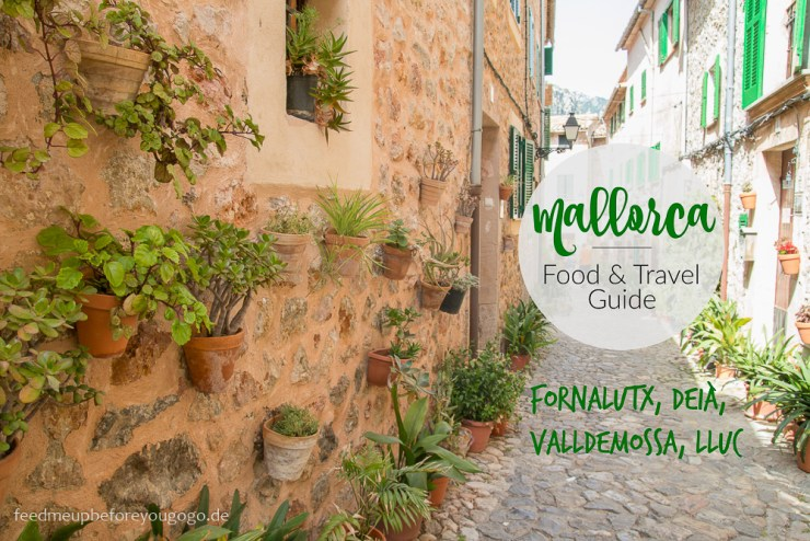 Mallorca Food & Travel Guide - die schönsten Bergdörfer: Fornalutx, Deià, Valldemossa, Lluc Feed me up before you go-go