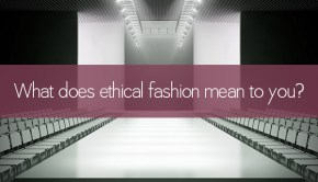 What does ethical fashion mean to you?