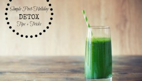 Use these three simple tips + tricks for your post-holiday detox.