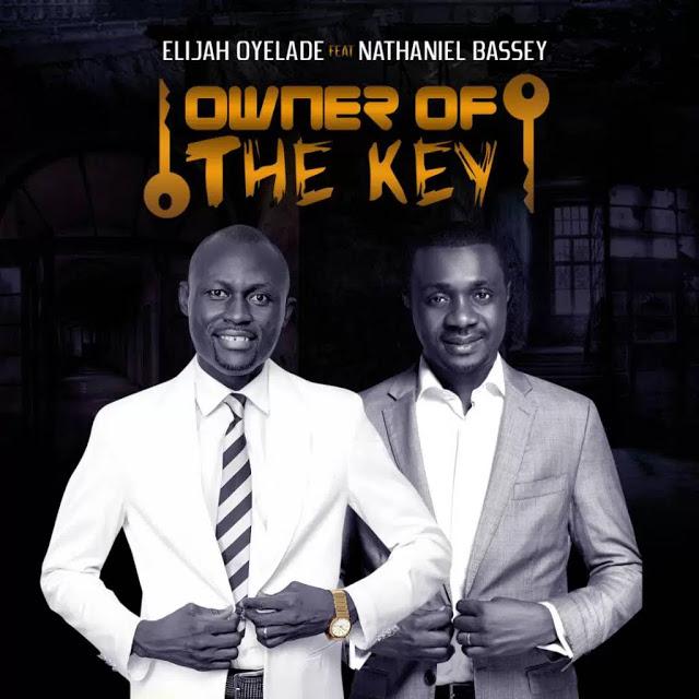 Elijah Oyelade – Owner Of The Key Ft. Nathaniel Bassey(Mp3 Download + Lyrics)