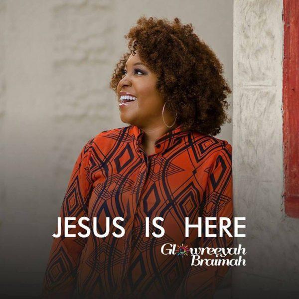 Glowreeyah – Jesus Is Here(Mp3 Download + Lyrics)