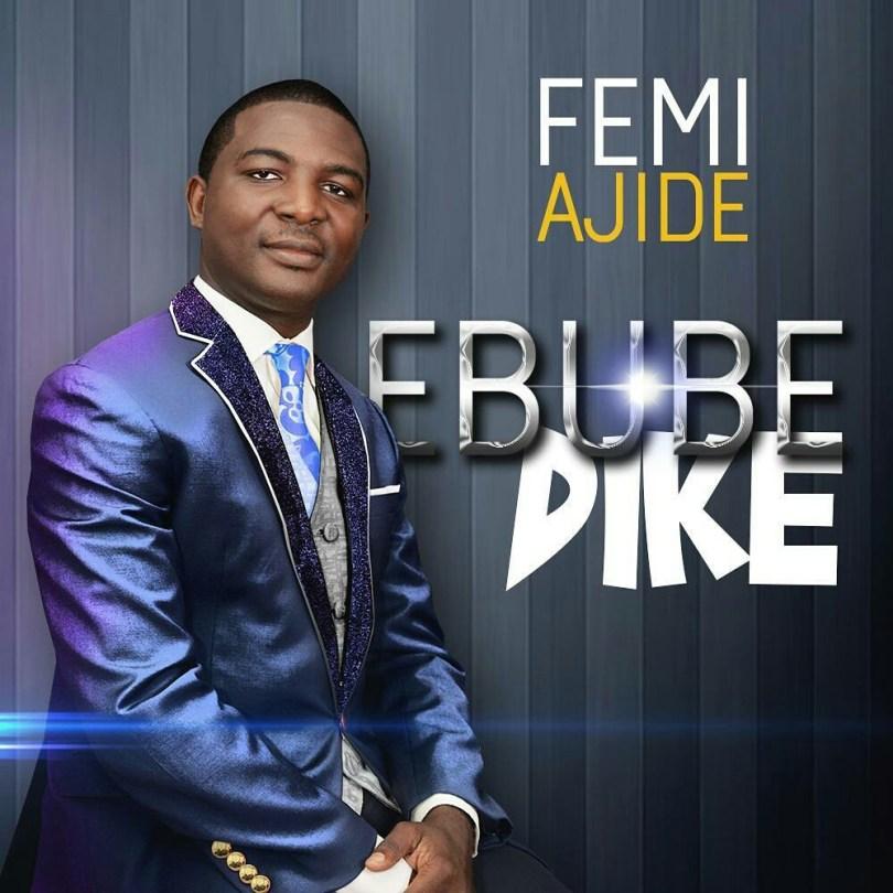 Femi Ajide – Ebube Dike (Mp3 Download + Lyrics)