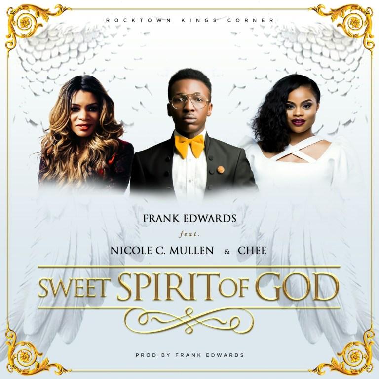 Frank Edwards – Sweet Spirit Of God (Ft. Nicole C. Mullen & Chee)(Mp3 Download + Lyrics)