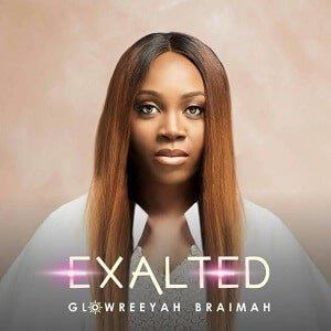 Glowreeyah Braimah – Exalted(Mp3 Download + Lyrics)