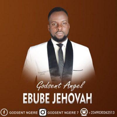 Godsent Angel – Ebube Jehovah(Mp3 Download + Lyrics)