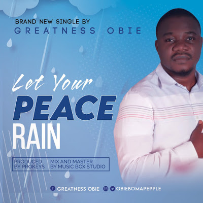 Greatness Obie – Let Your Peace Rain(Mp3 Download + Lyrics)