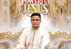 Joe Praize – Powerful Jesus(Mp3 Download + Lyrics)